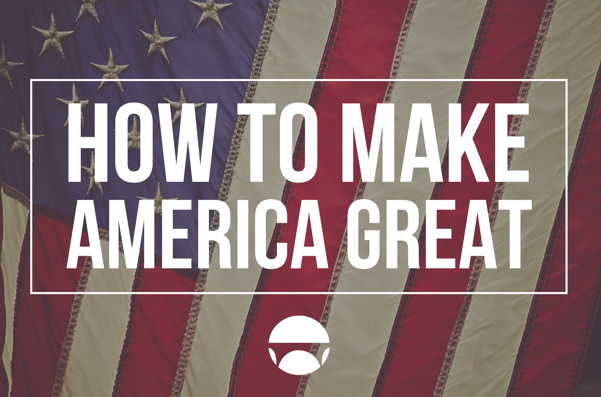 How To Make America Great